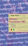 Mainzer Fastnachts-ABC. Fakten - Legenden - Anekdoten