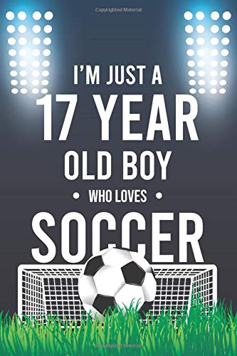 I'm Just A 17 Year Old Boy Who Loves Soccer: Funny Soccer Notebook Gift for boy Soccer Journal Notebook for boy | Soccer journal, Birthday Gift | black notebook.