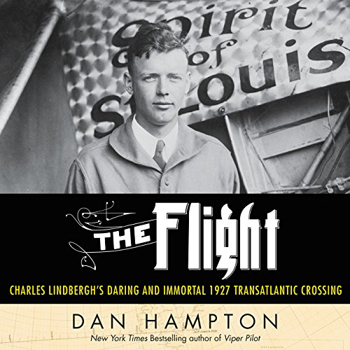 The Flight     Charles Lindbergh's Daring and Immortal 1927 Transatlantic Crossing              Written by:                                                                                                                                 Dan Hampton                               Narrated by:                                                                                                                                 John Pruden                      Length: 8 hrs and 58 mins     Not rated yet     Overall 0.0
