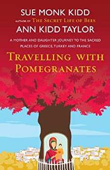 [Sue Monk Kidd, Ann Kidd Taylor]のTravelling with Pomegranates (English Edition)