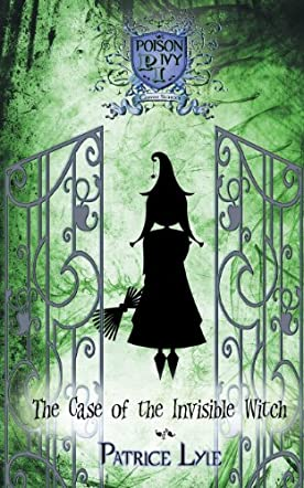 The Case of the Invisible Witch: Poison Ivy Charm School Book One