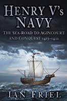 Henry V's Navy: The Sea-Road to Agincourt and Conquest, 1413-1422