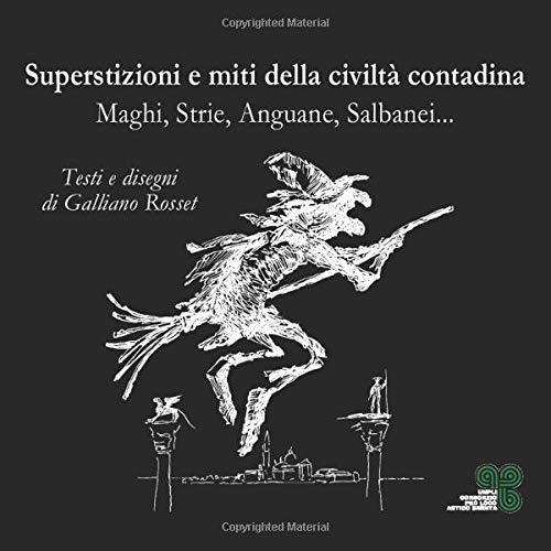 Superstizioni e miti della civiltà contadina: Maghi, Strie, Anguane, Salbanei... (Cultura e tradizioni venete) (Italian Edition)