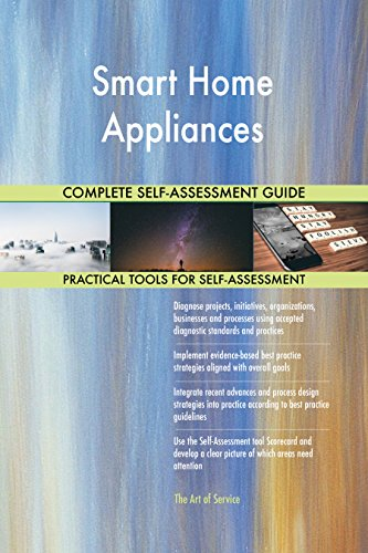 Smart Home Appliances All-Inclusive Self-Assessment - More than 670 Success Criteria, Instant Visual Insights, Comprehensive Spreadsheet Dashboard, Auto-Prioritized for Quick Results