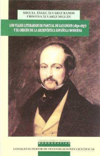 Viajes literarios de Pascual de Gayangos (1850-1857) y el origen de la archivística española moderna (Estudios Arabes e Islamicos: Monografías)