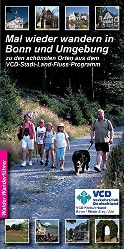 Bonn Wandertouren - Mal wieder wandern in Bonn und Umgebung: zu den schönsten Orten aus dem VCD -Stadt-Land-Fluss-Programm (Walder-Reiseführer)