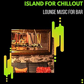 Island For Chillout - Lounge Music For Bar