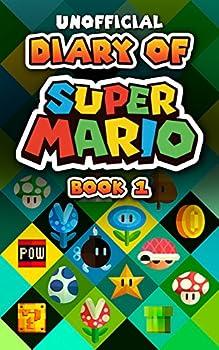 Diary of Super Mario - Book 1  Mushroom Kingdom Adventures  An Unofficial Nintendo Book