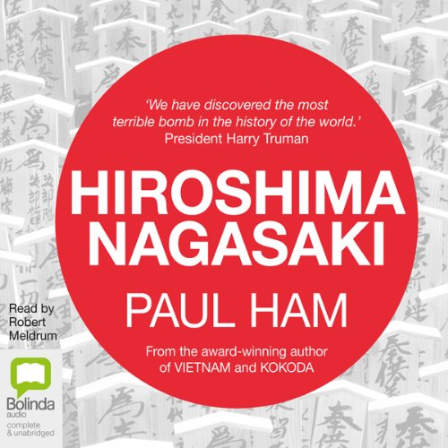Hiroshima Nagasaki                   By:                                                                                                                                 Paul Ham                               Narrated by:                                                                                                                                 Robert Meldrum                      Length: 20 hrs and 58 mins     21 ratings     Overall 4.7