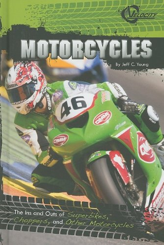 Motorcycles: The Ins and Outs of Super Bikes, Choppers, and Other Motorcycles (Velocity)
