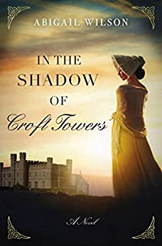In the Shadow of Croft Towers by [Abigail Wilson]
