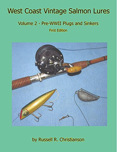 West Coast Vintage Salmon Lures, Volume 2 - Pre-WWII Plugs and Sinkers by Russell R Christianson (2015-05-03)