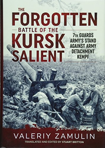 The Forgotten Battle of the Kursk Salient: 7th Guards Army's Stand Against Army Detachment Kempf'