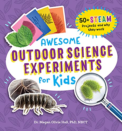 Awesome Outdoor Science Experiments for Kids: 50+ STEAM Projects and Why They Work (Awesome STEAM Activities for Kids) by [Megan Olivia  Hall]