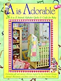 A Is Adorable: 26 A to Z Animal Alphabet Quilts & Crafts For Baby (Landauer)