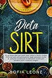 dieta sirt: 103 gustose idee per pasti sani, veloci e facili. goditi il potere anti-infiammatorio degli alimenti ricchi di sirtuine combinati in deliziose ricette per perdere peso e sentirti meglio