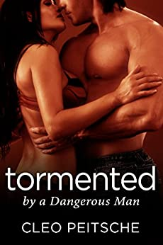Tormented by a Dangerous Man by [Cleo Peitsche]