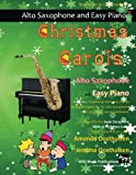 Christmas Carols for Alto Saxophone and Easy Piano: 20 Traditional Christmas Carols arranged for Alto Saxophone with easy Piano accompaniment. Play ... The Super Saxophone Book of Christmas Carols.