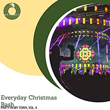 Everyday Christmas Bash - Party In My Town, Vol. 4