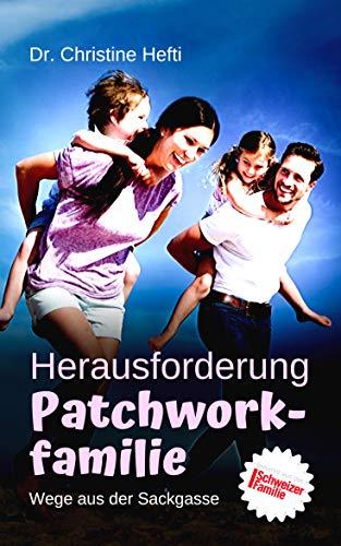 Herausforderung Patchwork-Familie: Wege aus der Sackgasse