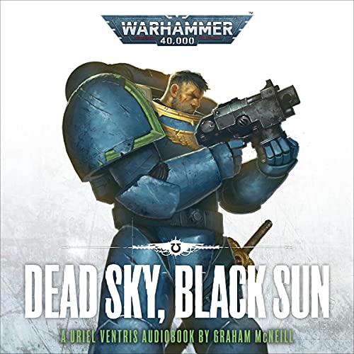 Dead Sky, Black Sun: The Chronicles of Uriel Ventris: Warhammer 40,000, Book 3