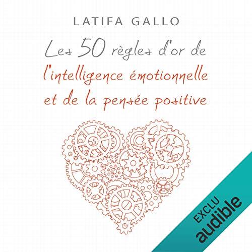 Couverture de Les 50 règles d'or de l'intelligence émotionnelle et de la pensée positive