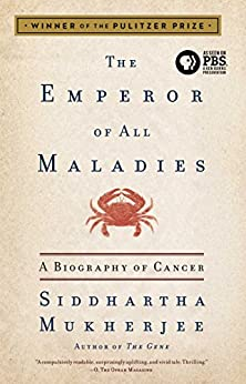 The Emperor of All Maladies: A Biography of Cancer by [Siddhartha Mukherjee]