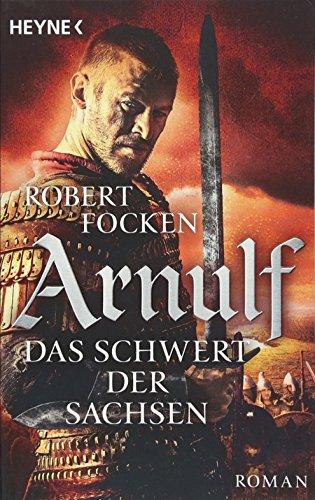 Arnulf - Das Schwert der Sachsen: Die Arnulf-Saga, Band 2