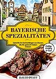 Bayerisch für Anfänger: Bayerische Rezepte | Bayerische Gerichte  | Bayerische Spezialitäten | Schmankerl | mei, san die guat!