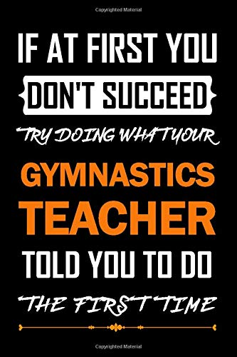 If At First You Don't Succeed - Gymnastics Teacher Journal Daily Reflection: Beautiful Gymnastics teacher appreciation gifts   Gymnastics teacher ...   120 pages, 6 x 9   Soft Cover, Matte Finish