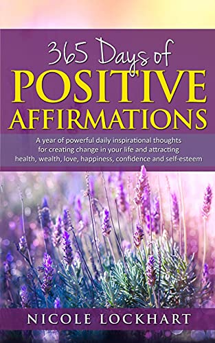 365 Days of Positive Affirmations: A year of powerful daily inspirational thoughts for creating chan