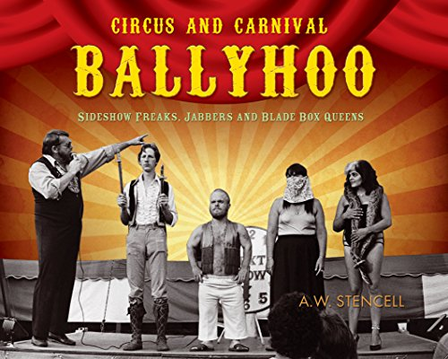 Circus and Carnival Ballyhoo: Sideshow Freaks, Jabbers and Blade Box Queens
