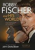 Bobby Fischer And His World - John Donaldson