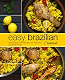 Easy Brazilian Cookbook: Simple Brazilian Recipes for Delicious Brazilian Foods (2nd Edition)
