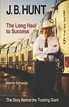 J. B. Hunt: The Long Haul to Success (The University of Arkansas Press Series in Business History, Vol 3)