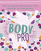 Body Pro: Facts and Figures About Bad Hair Days, Blemishes and Being Healthy (Girlology)
