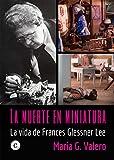 La muerte en miniatura: la vida de Frances Glessner Lee (BIOGRAFIAS)