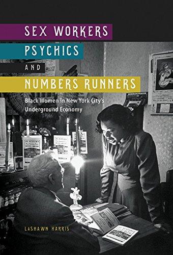 Sex Workers, Psychics, and Numbers Runners: Black Women in New York City's Underground Economy (New Black Studies Series)
