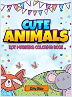Cute Animals Dot markers coloring book 4-8: An Activity Book for kids with cute animals to learn while having fun