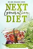 Next Generation Diet: Mehr essen und den Gürtel enger schnallen - Gesunde Ernährung gegen Krebs, Herzinfarkt und Übergewicht