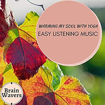 Warming My Soul With Yoga - Easy Listening Music