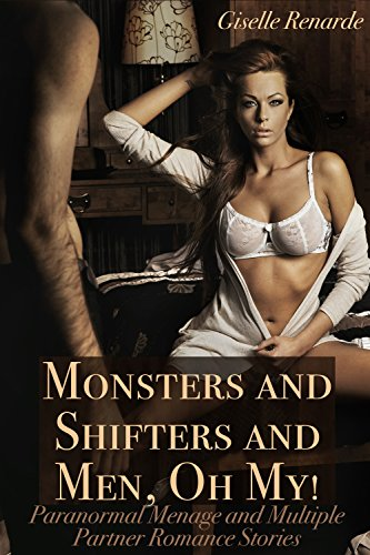 Book: Monsters and Shifters and Men, Oh My! - Paranormal Menage and Multiple Partner Romance Stories by Giselle Renarde & Savannah Reardon