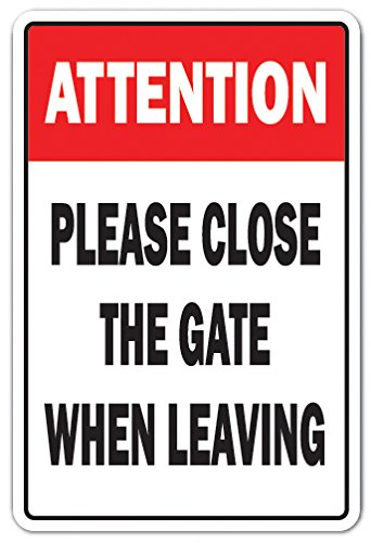 Attention Please Close The Gate Novelty Sign | Indoor/Outdoor | Funny Home D�cor for Garages, Living Rooms, Bedroom, Offices | SignMission Gated Property Door Parking Gift Sign Wall Plaque Decoration
