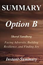 Summary - Option B: Book by Sheryl Sandberg and Adam Grant - Facing Adversity, Building Resilience, and Finding Joy