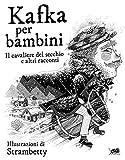 Kafka per bambini. Il cavaliere del secchio e altri racconti