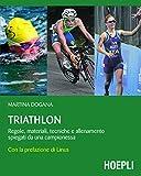 Triathlon: Regole, materiale, tecniche e allenamento spiegati da una campionessa (Outdoor)...