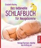 Das liebevolle Schlafbuch für Neugeborene: Ruhige Familien-Nächte von Anfang an