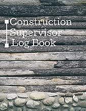 Construction Supervisor Log Book: Daily Construction Record Book, Jobsite Maintenance Project Management Log (Construction Project Management)
