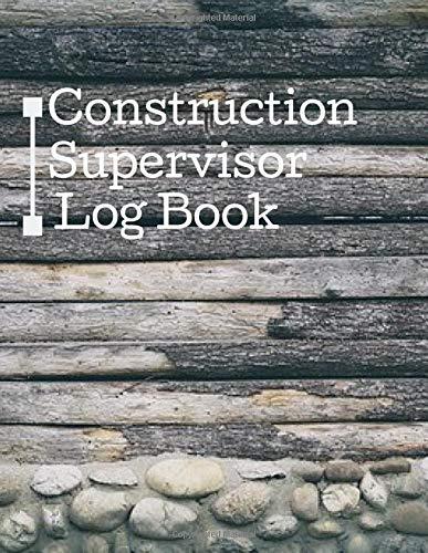 Construction Supervisor Log Book: Daily Construction Record Book, Jobsite Maintenance Project Management Log (Construction Project Management, Band 32)