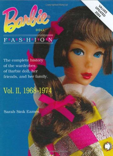 The Complete History of the Wardrobes of the Barbie Doll, Her Friends and Her Family (v.2) (Barbie Doll Fashion)